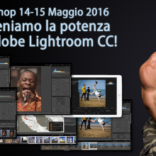 "Workshop ""Scateniamo la potenza di Adobe Lightroom CC!"""